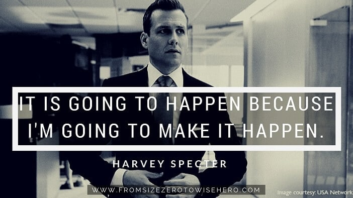 """Harvey Specter Quote, """"IT IS GOING TO HAPPEN BECAUSE I'M GOING TO MAKE IT HAPPEN""""."""