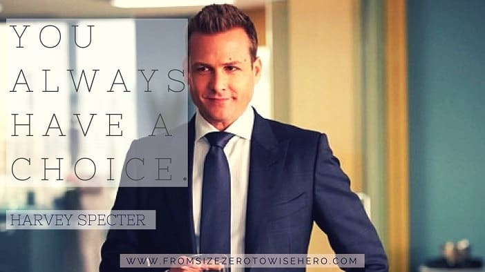 "Harvey Specter Quote, ""YOU ALWAYS HAVE A CHOICE""."