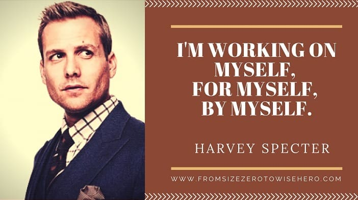 "Harvey Specter Quote, ""I'M WORKING ON MYSELF, FOR MYSELF, BY MYSELF""."