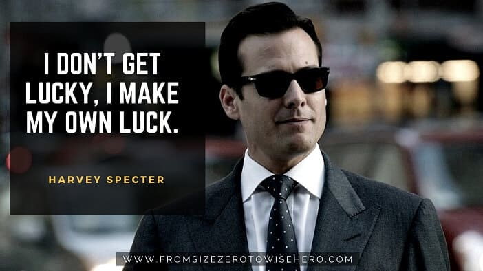 "Harvey Specter Quote, ""I DON'T GET LUCKY, I MAKE MY OWN LUCK""."