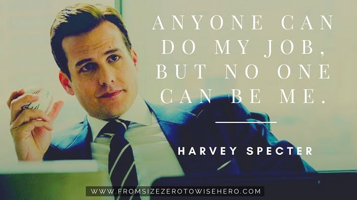 "Harvey Specter Quote, ""ANYONE CAN DO MY JOB, BUT NO ONE CAN BE ME""."