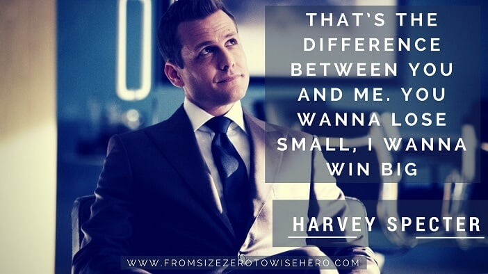 "Harvey Specter Quote, ""THAT'S THE DIFFERENCE BETWEEN YOU AND ME. YOU WANNA LOSE SMALL, I WANNA WIN BIG""."