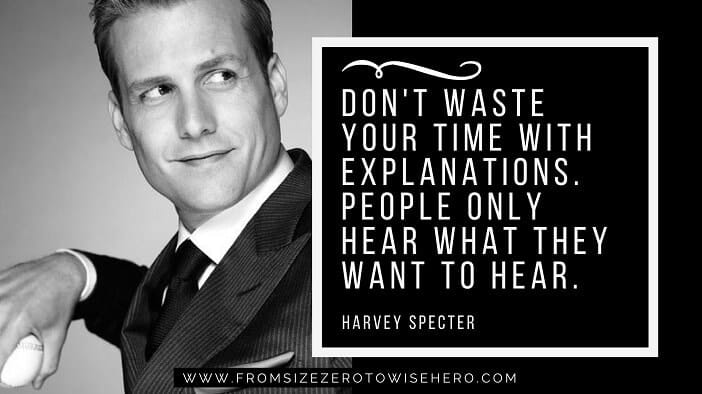 """Harvey Specter Quote, """"DON'T WASTE YOUR TIME WITH EXPLANATIONS. PEOPLE ONLY HEAR WHAT THEY WANT TO HEAR""""."""