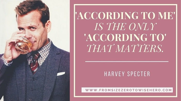 "Harvey Specter Quote, ""ACCORDING TO ME' IS THE ONLY 'ACCORDING TO' THAT MATTERS""."