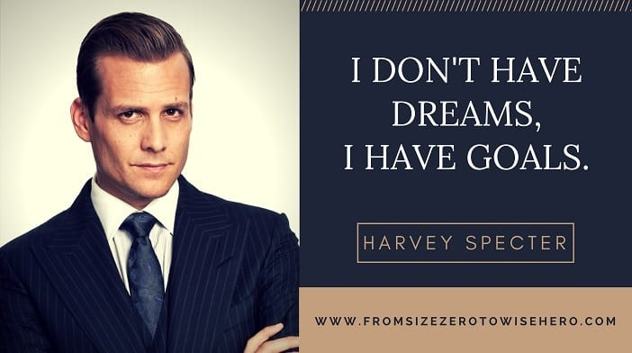 "Harvey Specter Quote, ""I DON'T HAVE DREAMS, I HAVE GOALS""."