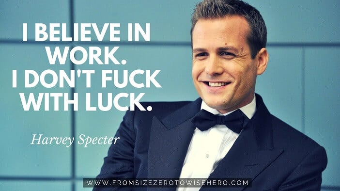 "Harvey Specter Quote, ""I BELIEVE IN WORK. I DON'T FUCK WITH LUCK""."